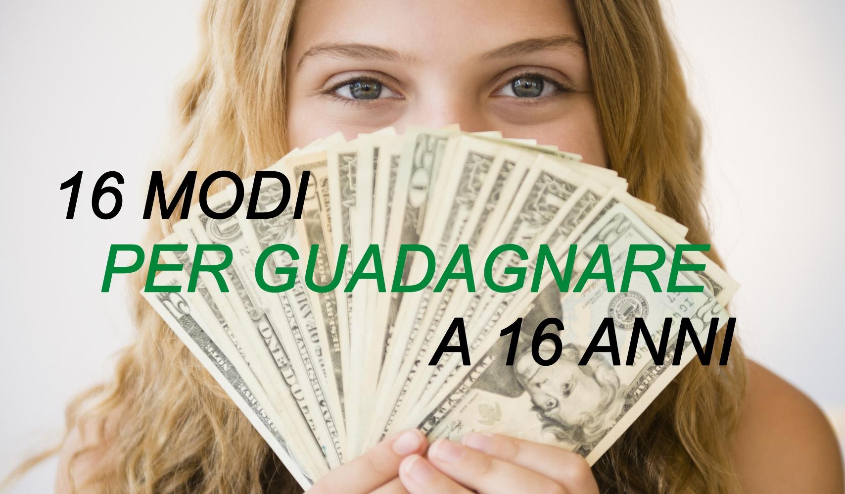 metodi per guadagnare soldi a 16 anni)